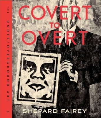 """""""Covert to Overt"""" by Shepard Fairey"""